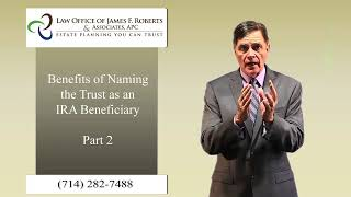 Benefits of Naming the Trust as an IRA Beneficiary Part 2